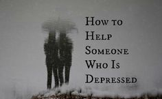 10 Tips For Helping a Loved One Through Depression