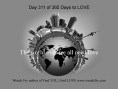 Day 311 of 365 Days to LOVE.   The world over we all need love. Sending healing prayers to all those in need of love.