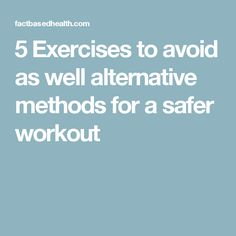 5 Exercises to avoid as well alternative methods for a safer workout