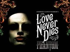Love Never Dies. The sequel to Phantom of the Opera.