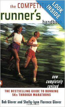 The Competitive Runner's Handbook: The Bestselling Guide to Running 5Ks through Marathons: Bob Glover, Shelly-Lynn Florence Glover: 97801404...
