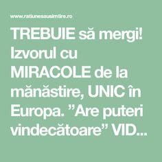 """TREBUIE să mergi! Izvorul cu MIRACOLE de la mănăstire, UNIC în Europa. """"Are puteri vindecătoare"""" VIDEO Unic, Europe"""