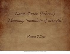 Name: Aaron (hebrew) Meaning: mountain of strength Biblical Names, Hebrew Names, What Baby Needs, Name Art, Own Quotes, Names With Meaning, Character Names, Writing Help, Meaningful Words