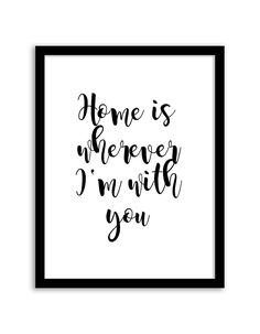 Download and print this free printable Home is Wherever I'm With You wall art for your home or office!