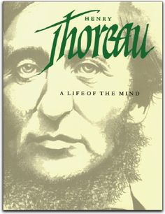 Henry Thoreau: A Life of the Mind Robert D., Barry Moser 0520063465 9780520063464 In this new biography, based on a reexamination of Thoreaus manuscripts and on retracing of his trips, Robert Richardson offers a vie Robert Richardson, William Faulkner, Robert D, Henry David Thoreau, American Poets, Environmentalist, Favorite Pastime, Famous Artists, Memoirs