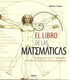 El libro de las matemáticas : de Pitágoras a la 57 dimensión, 250 hitos de la historia de las matemática / Clifford A. Pickover http://absysnetweb.bbtk.ull.es/cgi-bin/abnetopac01?TITN=551519