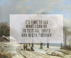 """""""It's time to see what I can do, to test the limits and break through!"""" ~Elsa, Let It Go"""