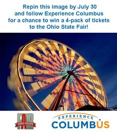 Follow Experience Columbus on Pinterest (http://pinterest.com/expcols) and repin this image by July 30, 2012 for a chance to win a 4-pack of tickets to the Ohio State Fair!