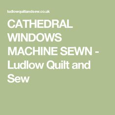 CATHEDRAL WINDOWS MACHINE SEWN - Ludlow Quilt and Sew