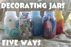 Decorate mason jars five ways http://www.thecountrychiccottage.net/2012/06/decorating-jars-five-ways-with.html
