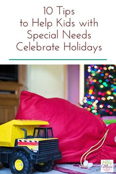 Christmas, birthdays, and other holidays can be overwhelming for kids with special needs. Here are 10 tips for how to help your kids manage, find peace, and enjoy celebrations -- so you can, too!