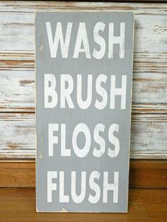 Wash, Brush, Floss, Flush A fun bathroom sign that has been one of our most popular! This sign can be made in any color you want. The possibilities are endless. We want the sign to match the colors of