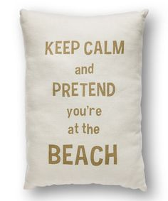 Another great find on #zulily! 'Keep Calm at the Beach' Throw Pillow by Collins #zulilyfinds