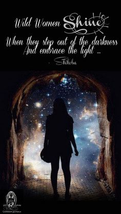 Wild Women shine when they step out of the darkness and embrace the light ... - Shikoba -