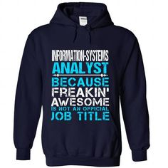 INFORMATION-SYSTEMS-ANALYST - Freaking awesome - #hipster tee #white sweater. MORE ITEMS => https://www.sunfrog.com/No-Category/INFORMATION-SYSTEMS-ANALYST--Freaking-awesome-6689-NavyBlue-Hoodie.html?68278