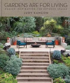 Bring the indoors outdoors with these inspiring design ideas. Gardens should be spaces that invite gathering, entertaining, and relaxing-gardens are for living. This is the philosophy behind Judy Kame