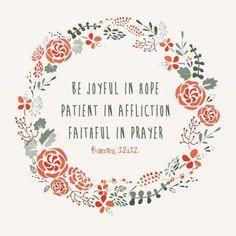 Be Joyful in hope! Patient in affliction! Faithful in Prayer!