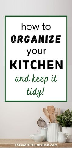 How to organize your kitchen and keep your kitchen clean and tidy with these kitchen organization tips and tricks #kitchenorganization #kitchenideas #cleankitchenhacks