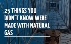 25 Things You Didn't Know Were Made with Natural Gas http://www.frackfeed.com/25-things-you-didnt-know-were-made-with-natural-gas/