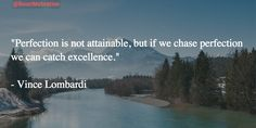"""""""Perfection is not attainable, but if we chase perfection we can catch excellence."""" #MotivationQuotes #Motivation"""
