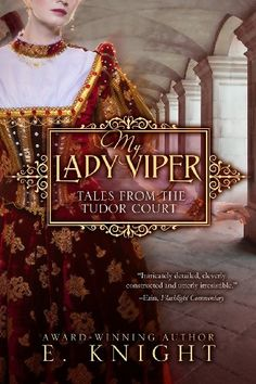 My Lady Viper (Tales From the Tudor Court) (Volume 1) by Eliza Knight http://www.amazon.com/dp/0990324508/ref=cm_sw_r_pi_dp_MzEKtb1SYRMN9ADY
