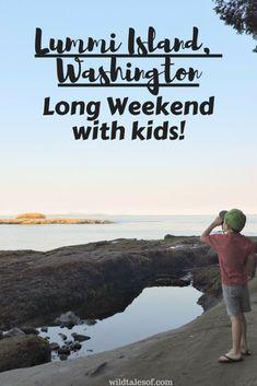 Lummi Island, WA Long Weekend with Kids