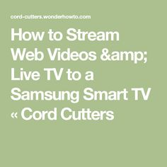How to Stream Web Videos & Live TV to a Samsung Smart TV « Cord Cutters