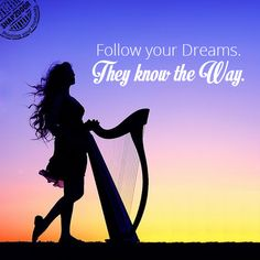 Follow your Dreams. They know the Way!
