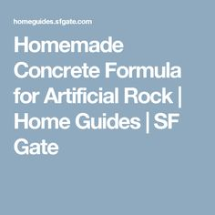 Homemade Concrete Formula for Artificial Rock | Home Guides | SF Gate