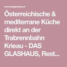 Österreichische & mediterrane Küche direkt an der Trabrennbahn Krieau - DAS GLASHAUS, Restaurant Wien Restaurant Bar, Mediterranean Kitchen, Glass House, Environment