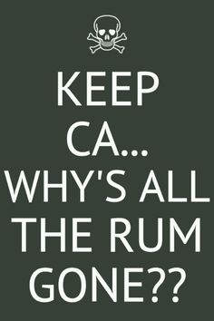 Why's all the Rum gone ?