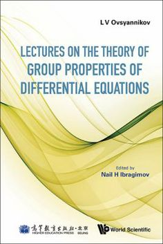 Lectures on the theory of group properties of differential equations / L. V. Ovsyannikov ; edited by Nail H. Ibragimov ; translated by E. D. Avdonina, N. H. Ibragimov