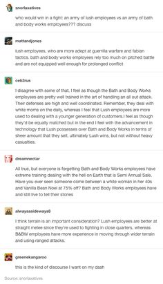 1,590 points • 216 comments - Lush employees vs Bath and Body Works employees - IWSMT has amazing images, videos and anectodes to waste your time on
