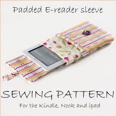 Padded e-reader sleeve PDF SEWING PATTERN for Kindle, nook and ipad, from Birdiful Stitches