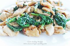 Clean Eating Dinner Recipe – Garlic Spinach Chicken Stir Fry