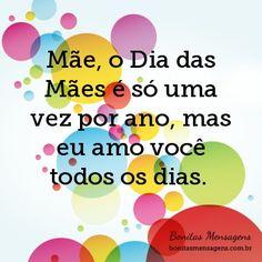 www.mae a so uma.com   Mãe, o Dia das Mães é só uma vez por ano, mas eu amo você todos ...