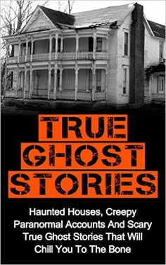 True Ghost Stories: Haunted Houses, Creepy Paranormal Accounts And Scary True Ghost Stories That Will Chill You To The Bone - Real True Ghost Stories (True ... And Hauntings, True Paranormal Hauntings), Britney Clark - Amazon.com