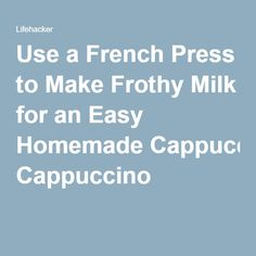 Use a French Press to Make Frothy Milk for an Easy Homemade Cappuccino