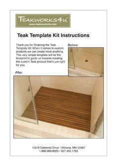 for shower floor.  http://www.teakworks4u.com/Custom-Template-Kit.html