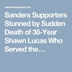 Sanders Supporters Stunned by Sudden Death of 38-Year Shawn Lucas Who Served the…