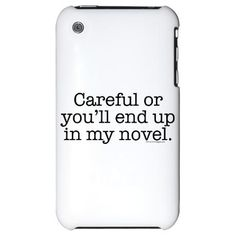 """Careful or you'll end up in my novel."" - Unknown #writing"