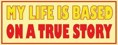 "My Life is Based On A True Story Funny Car Bumper Sticker 6"" x 3"""