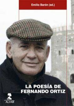 La poesía de Fernando Ortiz. Alfar, 2008 http://fama.us.es/search~S5*spi?/aOrtiz%2C+Fernando%2C+1947-/aortiz+fernando+1947/-3%2C-1%2C0%2CB/frameset&FF=aortiz+fernando+1947&19%2C%2C32