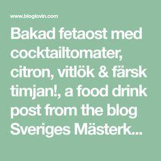 Bakad fetaost med cocktailtomater, citron, vitlök & färsk timjan!, a food drink post from the blog Sveriges Mästerkock Catarina König on Bloglovin'