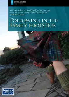 Following in the Family Footsteps - Explore Scotland with 15 trails to historic sites linked to great Scottish surnames.  Bruce, Campbell, Douglas, Forbes, Fraser, Gordon, Graham, Grant, Hamilton, Lindsay, MacDonald, Maxwell, Murray/Moray, Scott, Stuart/Stewart