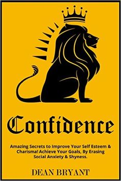 """Amazon.com: Confidence: Amazing Secrets to Improve Your: Self Esteem & Charisma! Achieve Your Goals By """"Erasing"""" Social Anxiety & Shyness (Self-Confidence,Anxiety,Introvert,Limiting Beliefs,Influence) eBook: Dean Bryant: Kindle Store"""