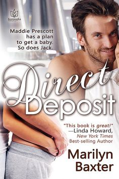 Direct Deposit by Marilyn Baxter~She wanted to make a withdrawal from a sperm bank. He would give all he has to make a direct deposit. Family law attorney Maddie Prescott is driven to succeed. when her husband's early death makes it seem like she can't have it all, she's ready to beat the odds by going to a sperm bank.Jack Worth promised to look out for his dying best friend's wife. So, while Maddie Prescott's baby plans are questionable, duty and loyalty prompt Jack first to volunteer as…