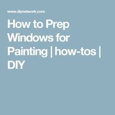 How to Prep Windows for Painting | how-tos | DIY
