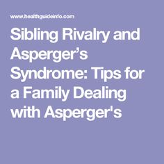 Sibling Rivalry and Asperger's Syndrome: Tips for a Family Dealing with Asperger's