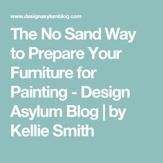The No Sand Way to Prepare Your Furniture for Painting - Design Asylum Blog | by Kellie Smith